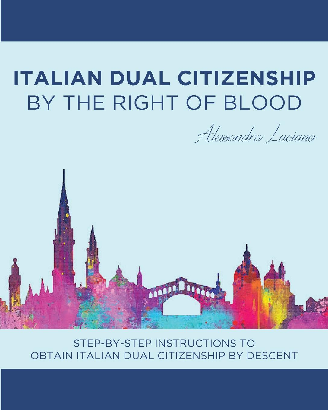 Alessandra Luciano Italian Dual Citizenship. By the Right of Blood