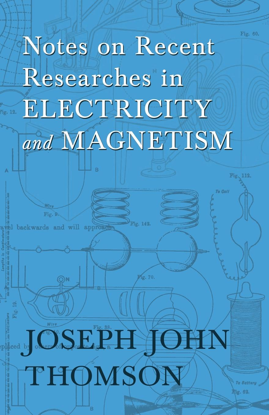 цена Joseph John Thomson, Elisha Gray Notes on Recent Researches in Electricity and Magnetism в интернет-магазинах