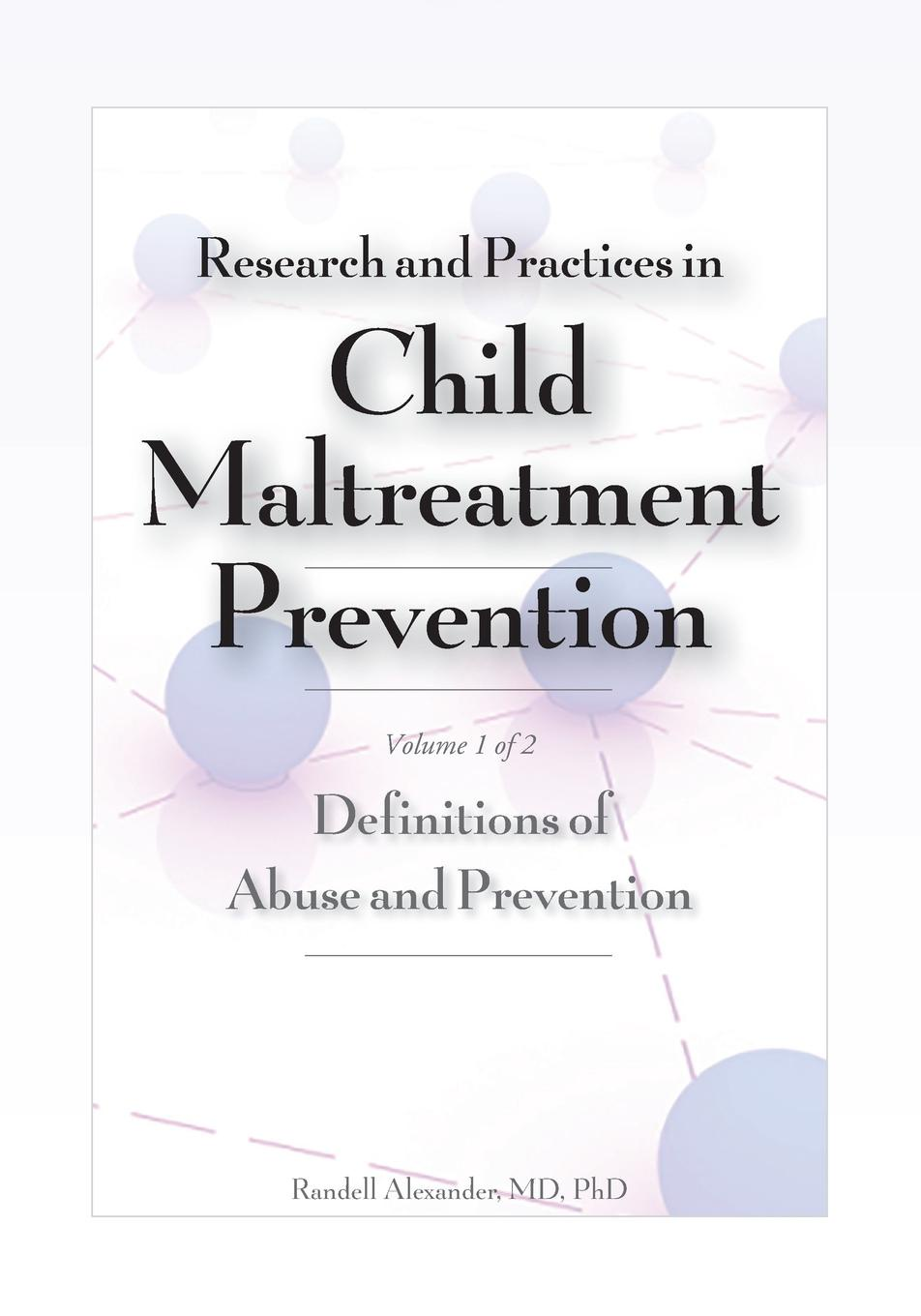 Alexander Randell Research and Practices in Child Maltreatment Prevention, Volume One. Definitions of Abuse and Prevention maeve wallace irish students views on school substance abuse prevention programme