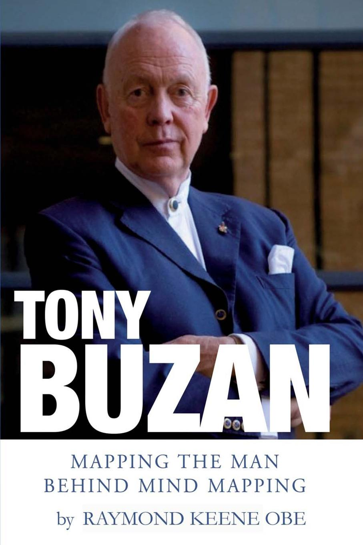 Raymond Keene OBE Tony Buzan. Mapping the man behind Mind Mapping tony buzan mind map handbook the ultimate thinking tool