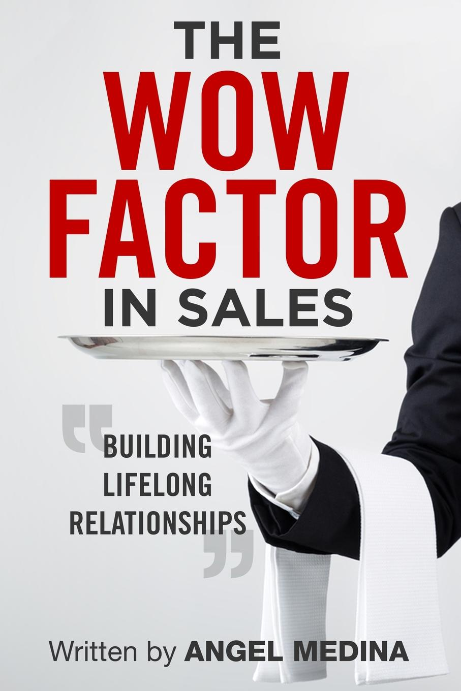Angel Medina The Wow Factor in Sales. Building Lifelong Relationships richard giannamore the high income mortgage originator sales strategies and practices to build your client base and become a top producer