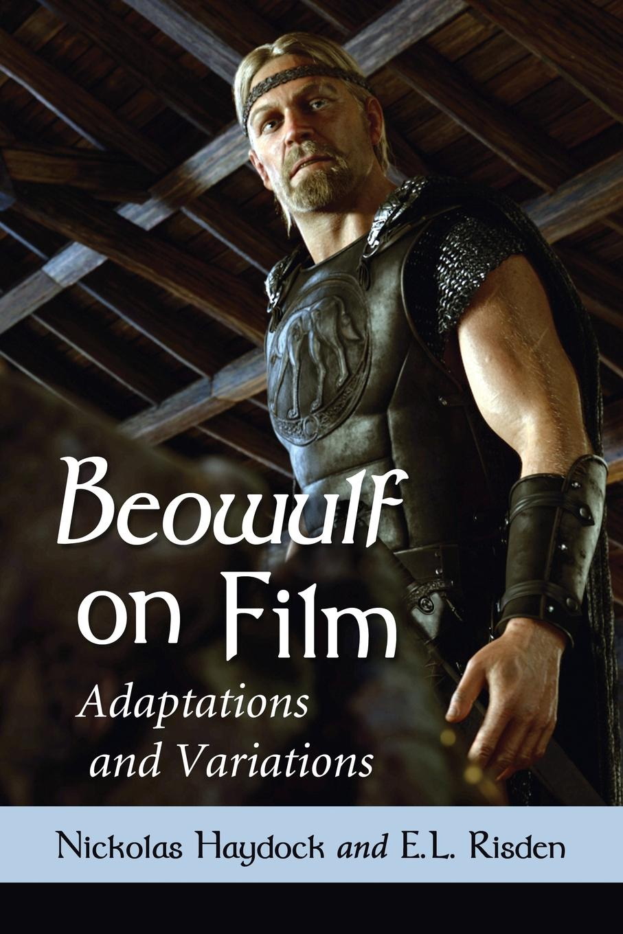 Nickolas Haydock, E L Risden. Beowulf on Film. Adaptations and Variations