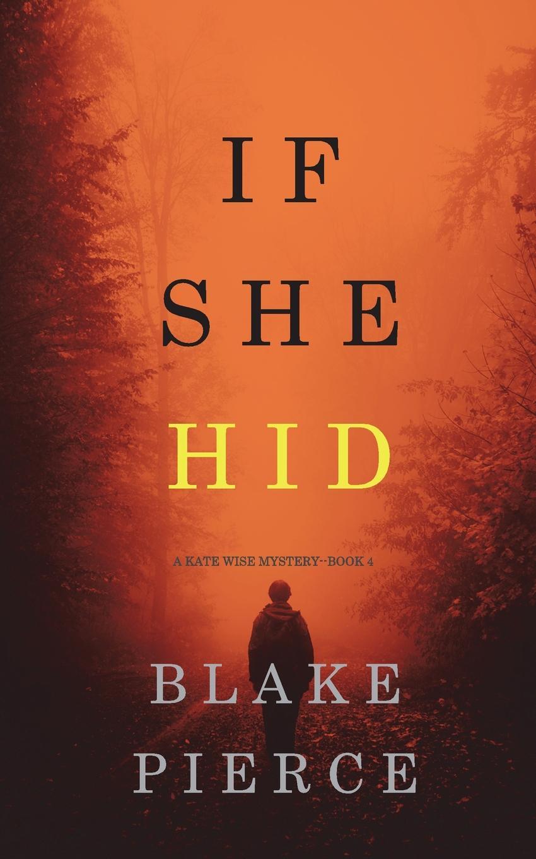 Blake Pierce If She Hid (A Kate Wise Mystery-Book 4)