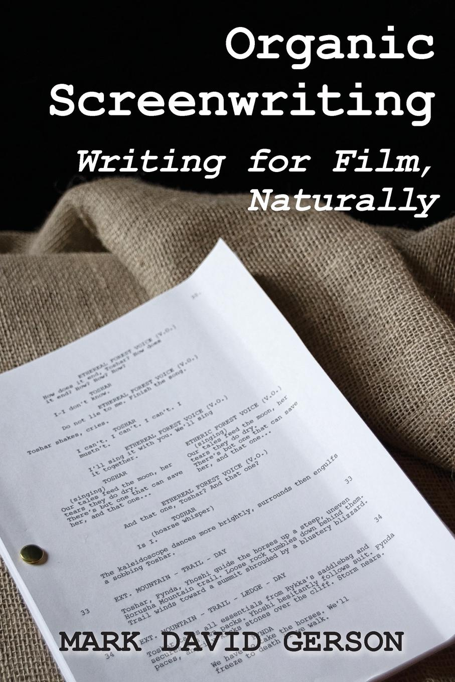 Mark David Gerson. Organic Screenwriting. Writing for Film, Naturally