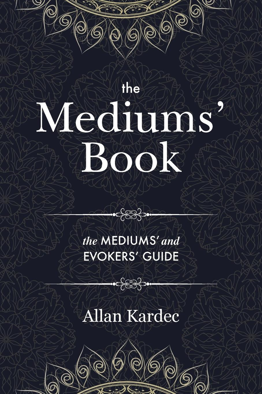 Allan Kardec, Anna Blackwell The Mediums. Book. containing Special Teachings from the Spirits on Manifestation, means to communicate with the Invisible World, Development of Mediumnity, Difficulties . Obstacles that can be encountered in Spiritism - with an alphabetical index kardec allan vaimude raamat