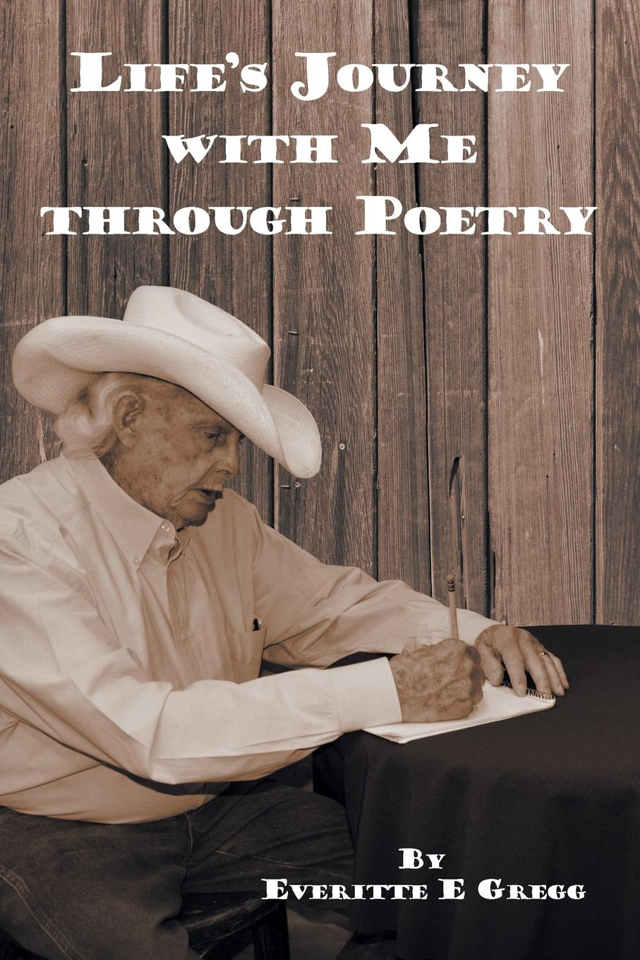 Everitte E Gregg Life.s Journey with Me through Poetry a hundred pieces of me