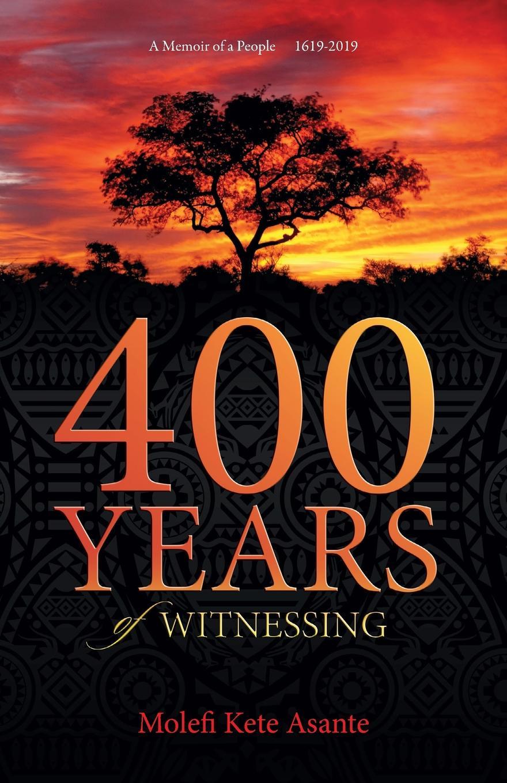 Molefi Kete Asante 400 YEARS of WITNESSING