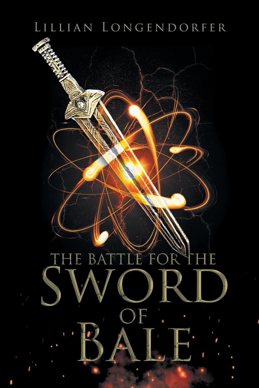 Lillian Longendorfer The Battle for the Sword of Bale daughter of the sword