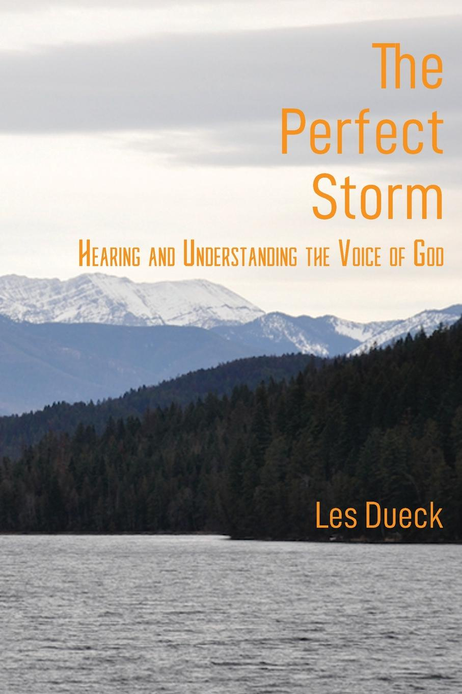 Les Dueck The Perfect Storm. Hearing and Understanding the Voice of God what the spirit is saying to the churches