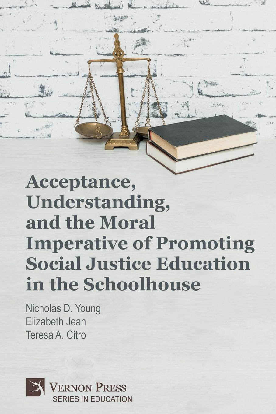 Nicholas D. Young, Elizabeth Jean, Teresa A. Citro Acceptance, Understanding, and the Moral Imperative of Promoting Social Justice Education in the Schoolhouse the sojo journal educational foundations and social justice education volume 1 number 1 2015