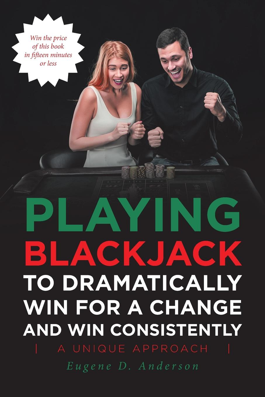 все цены на Eugene Anderson Playing Blackjack To Dramatically Win For A Change and Win Consistently онлайн