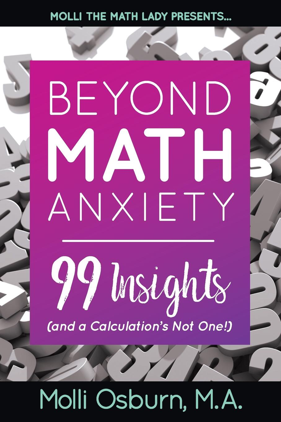 Molli Osburn Beyond Math Anxiety. 99 Insights (and a Calculation.s Not One.)