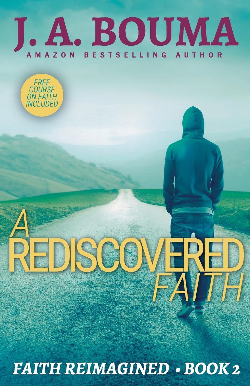 J. A. Bouma A Rediscovered Faith j a bouma a rediscovered faith