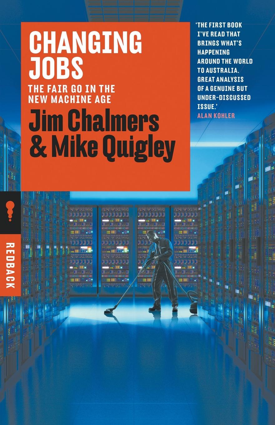 Jim Chalmers, Mike Quigley Changing Jobs. The Fair Go in the New Machine Age linda rosenkrantz the brilliant book of baby names what's best what's hot and what's not