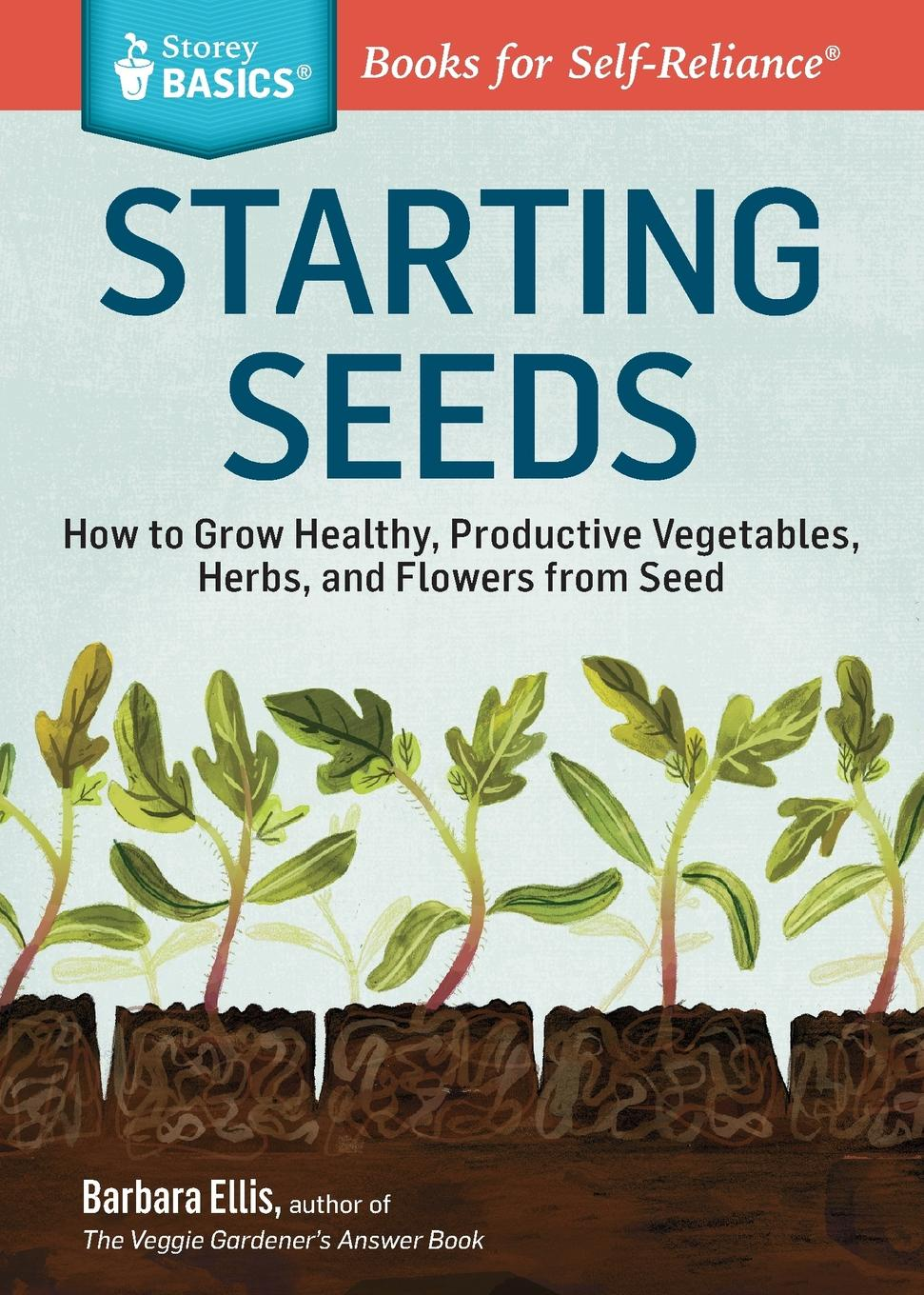 Фото - Barbara W. Ellis Starting Seeds. How to Grow Healthy, Productive Vegetables, Herbs, and Flowers from Seed. A Storey BASICS. Title mark kopecky managing manure how to store compost and use organic livestock wastes a storey basics title