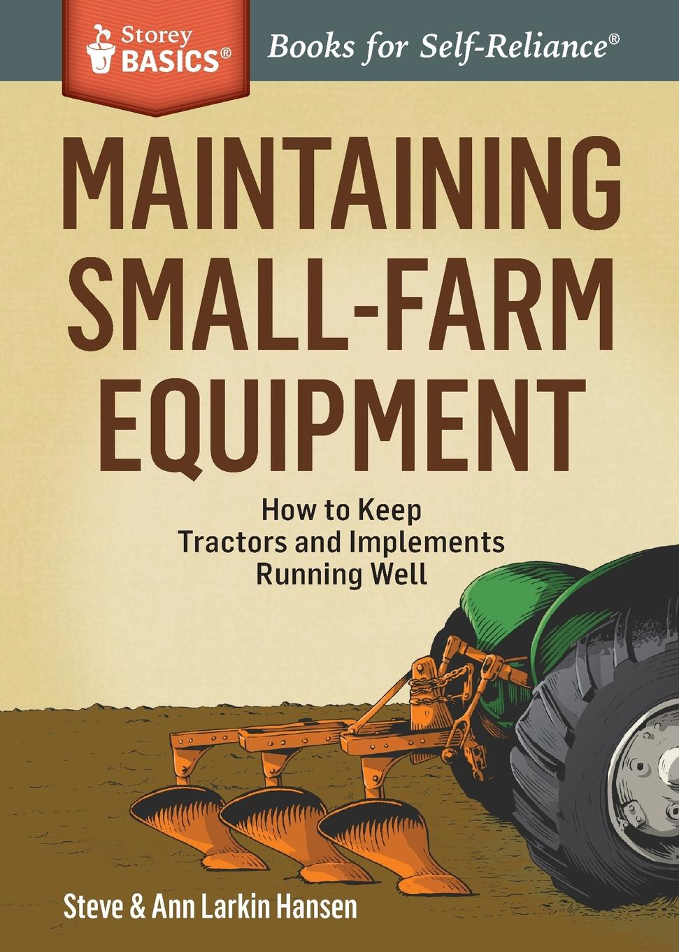 Фото - Steve Hansen Maintaining Small-Farm Equipment. How to Keep Tractors and Implements Running Well. A Storey BASICS. Title mark kopecky managing manure how to store compost and use organic livestock wastes a storey basics title