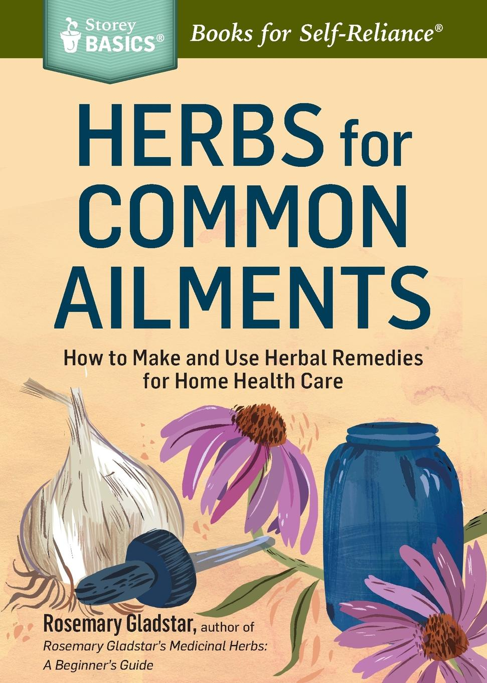 Фото - Rosemary Gladstar Herbs for Common Ailments. How to Make and Use Herbal Remedies for Home Health Care. A Storey BASICS. Title mark kopecky managing manure how to store compost and use organic livestock wastes a storey basics title