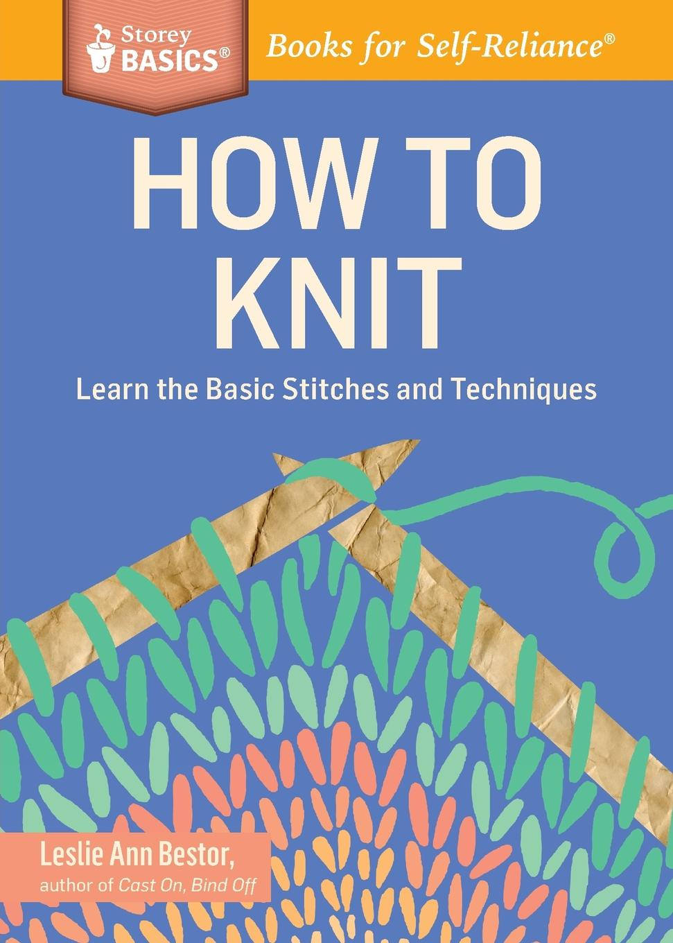 Leslie Ann Bestor How to Knit. Learn the Basic Stitches and Techniques. A Storey BASICSA. Title super stitches knitting