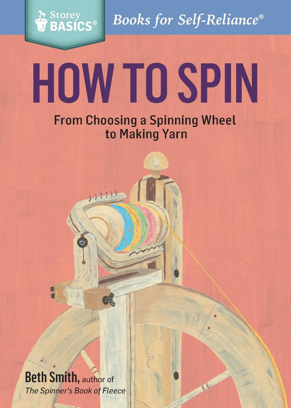 Фото - Beth Smith How to Spin. From Choosing a Spinning Wheel to Making Yarn. A Storey BASICS. Title mark kopecky managing manure how to store compost and use organic livestock wastes a storey basics title