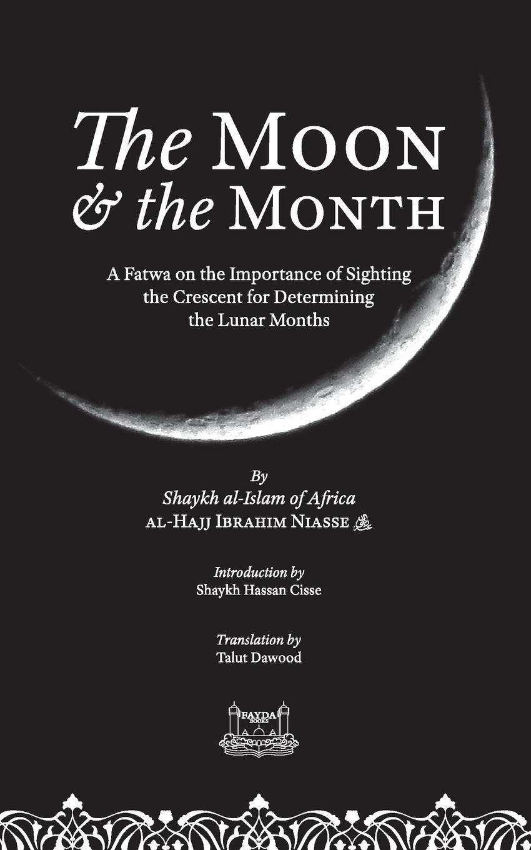 Shaykh Ibrahim Niasse, Talut Dawood The Moon . the Month. A Fatwa on the importance of Sighting the Crescent for determining the Lunar Months shaykh muhammad sadiq abadi akabir ka maqaam e tawazu