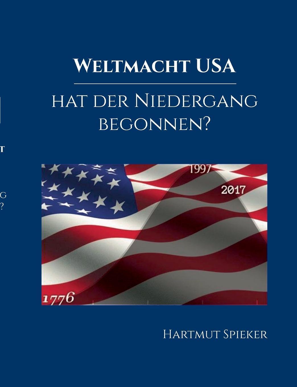 Hartmut Spieker. Weltmacht USA - hat der Niedergang begonnen.