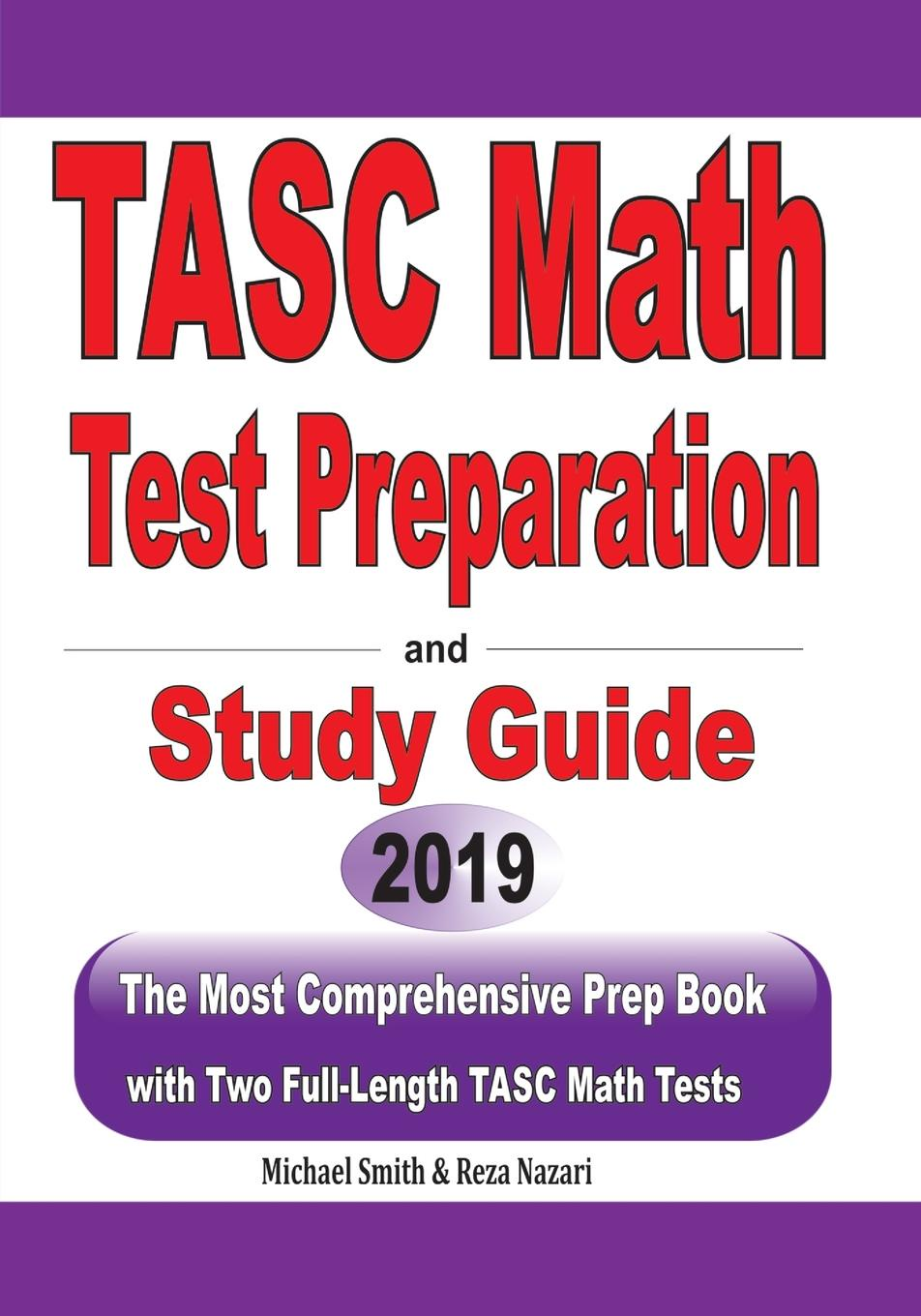 Michael Smith TASC Math Test Preparation and study guide. The Most Comprehensive Prep Book with Two Full-Length TASC Math Tests