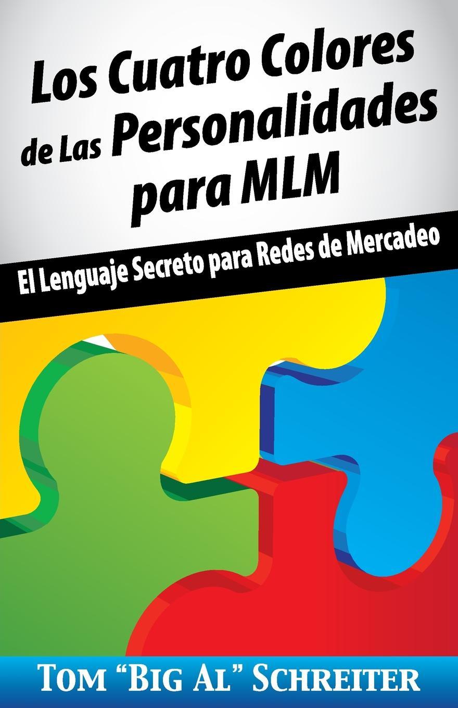 Los Cuatro Colores de Las Personalidades para MLM. El Lenguaje Secreto para Redes de Mercadeo Crear lazos instantneos, comunicacin instantnea, y cmo hacer que...