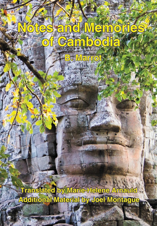 Bernard Raoul Marrot, Marie-Helene Arnauld. Notes and Memories of Cambodia