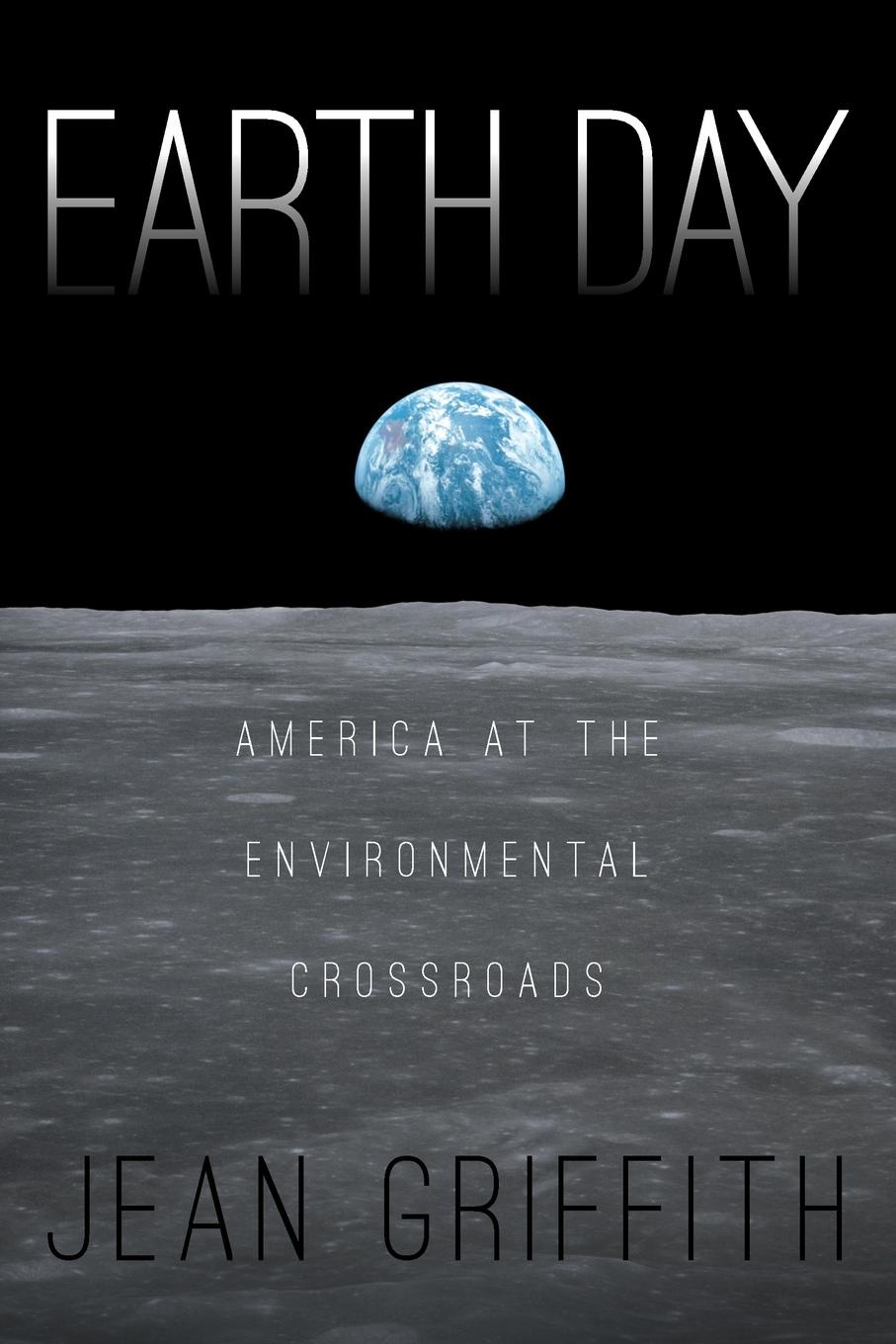 Jean Griffith. Earth Day. America at the Environmental Crossroads