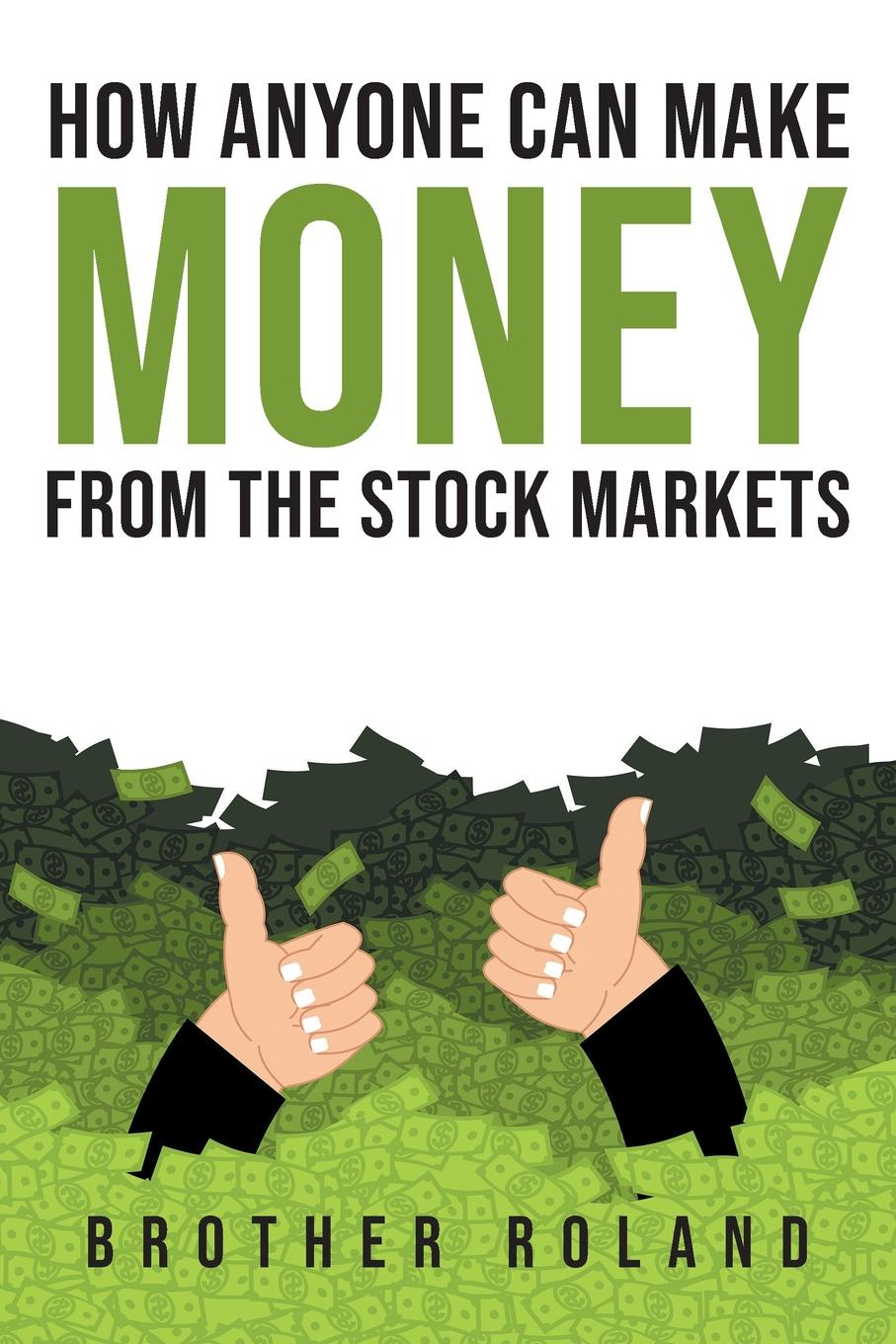 Brother Roland How Anyone Can Make Money from the Stock Markets how money works