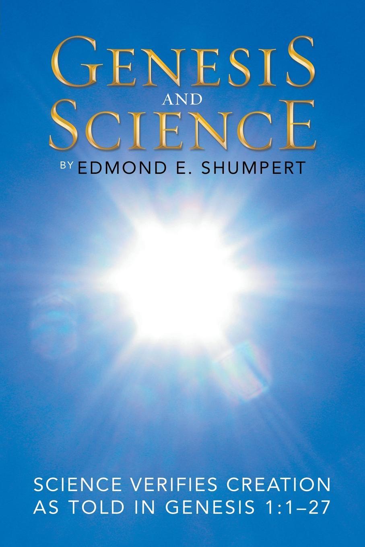 Edmond E. Shumpert Genesis and Science. Science Verifies Creation as Told in Genesis 1:1-27 недорого