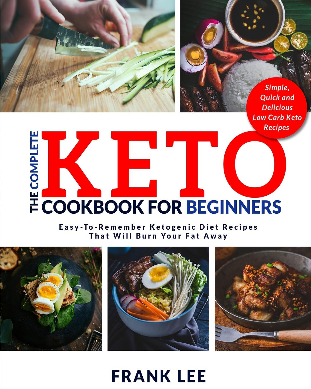 Frank Lee The Complete Keto Cookbook For Beginners. Easy-To-Remember Ketogenic Diet Recipes That Will Burn Your Fat Away . Simple, Quick and Delicious Low Carb Keto Recipes sallie stone 25 delicious soup recipes