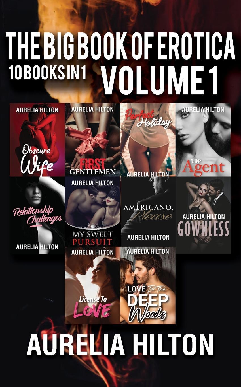 лучшая цена Aurelia Hilton The Big Book of Erotica. 10 Books in 1: Volume 1: A Hot . Steamy Aurelia Hilton.s Romance Short Novel Book 41