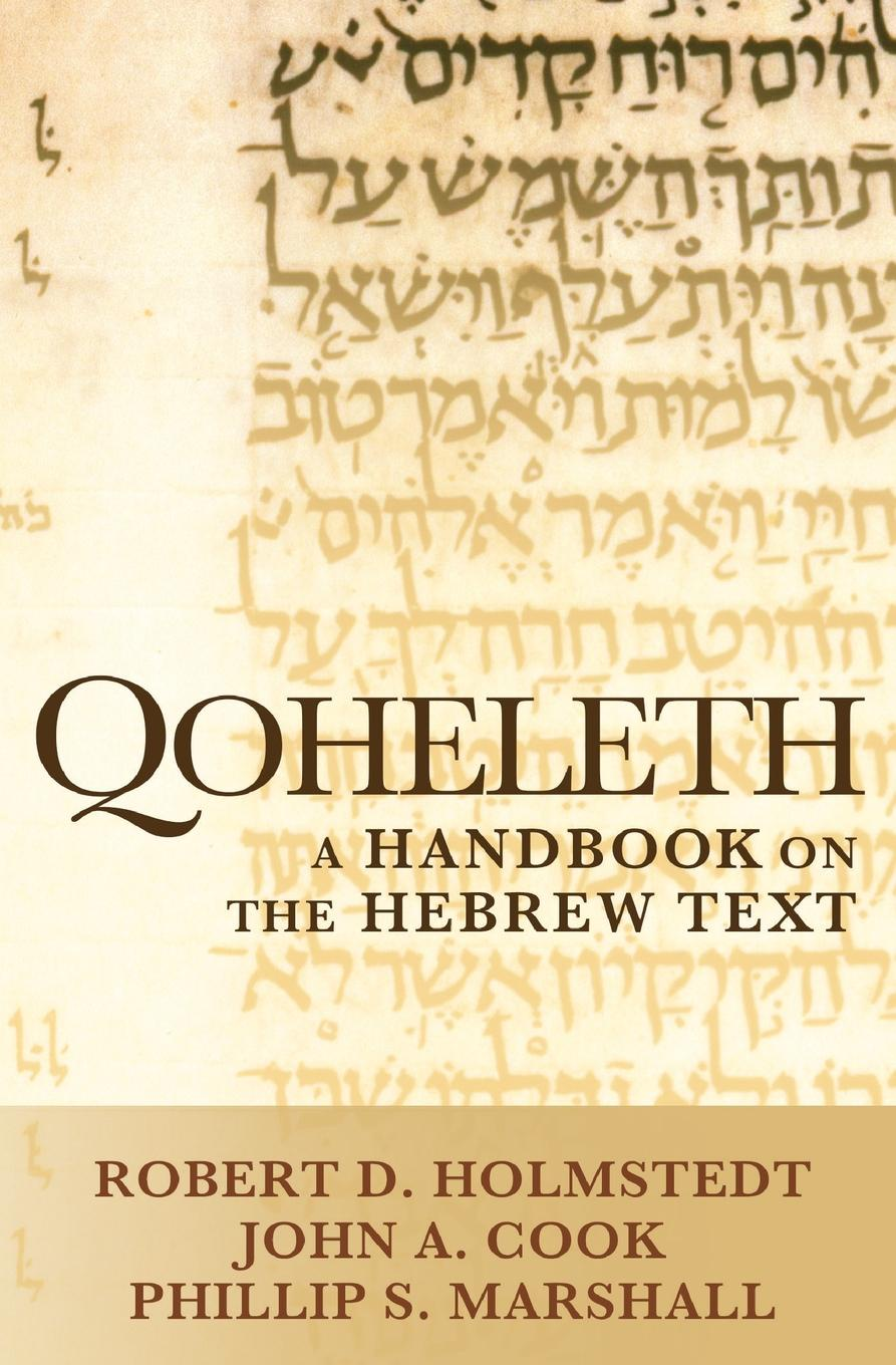 Robert D Holmstedt John A Cook Phillip S Marshall Qoheleth A Handbook on the Hebrew Text