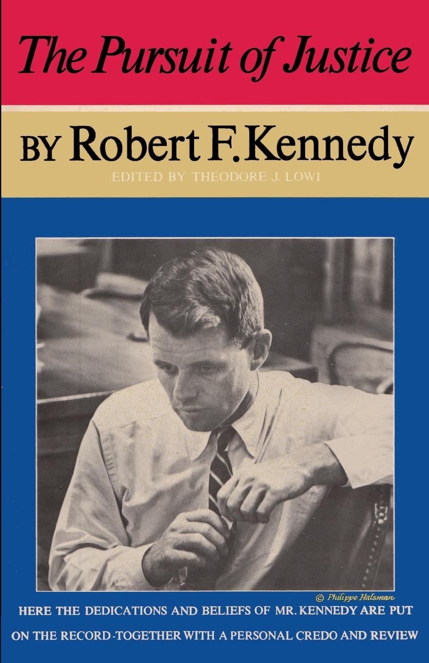 Robert F Kennedy. The Pursuit of Justice Robert F. Kennedy