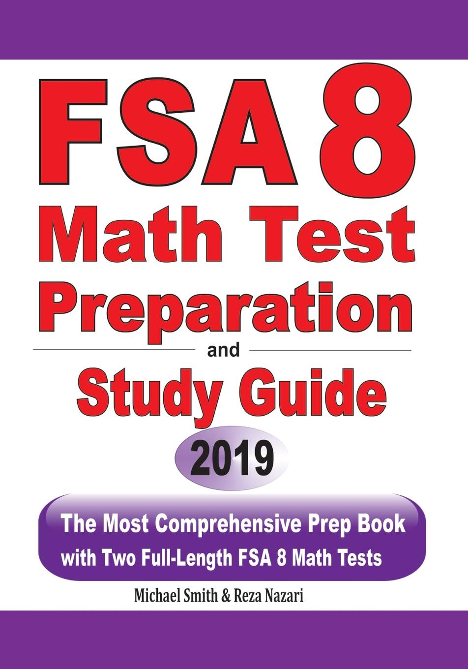 Michael Smith, Reza Nazari FSA 8 Math Test Preparation and Study Guide. The Most Comprehensive Prep Book with Two Full-Length FSA Math Tests