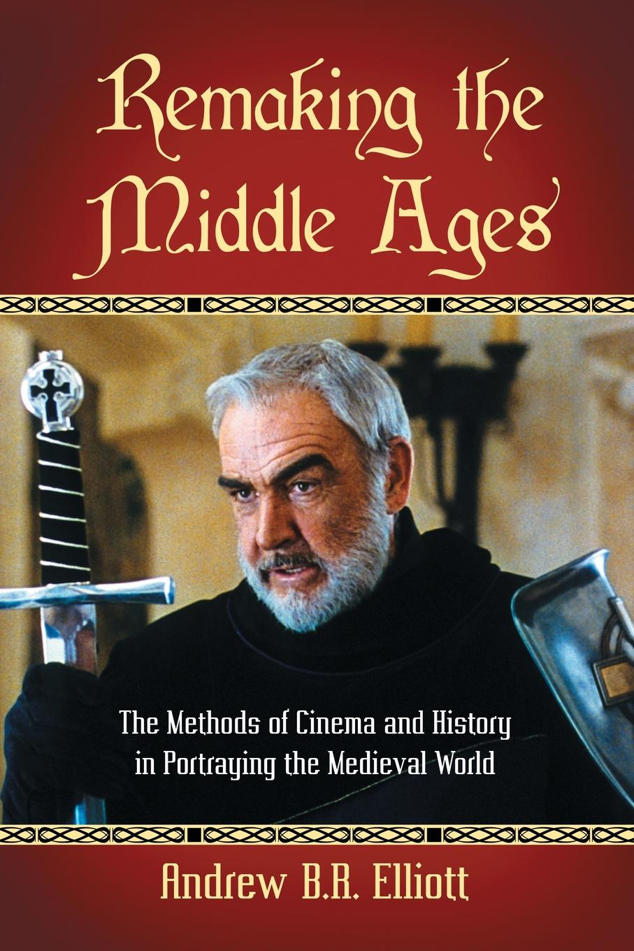 Andrew B R Elliott. Remaking the Middle Ages. The Methods of Cinema and History in Portraying the Medieval World