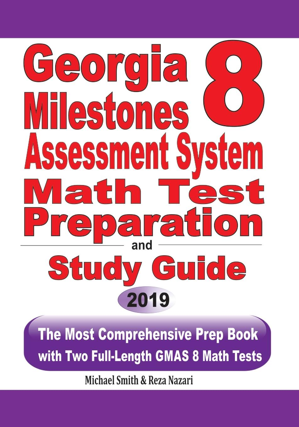 Michael Smith, Reza Nazari Georgia Milestones Assessment System 8 Math Test Preparation and Study Guide. The Most Comprehensive Prep Book with Two Full-Length GMAS Math Tests
