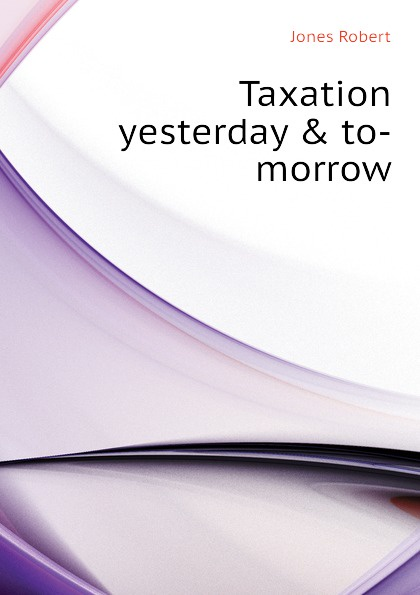 Taxation yesterday . to-morrow