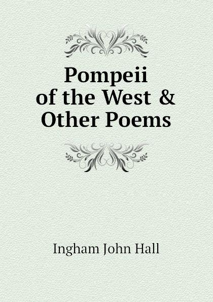 Ingham John Hall Pompeii of the West . Other Poems цена и фото