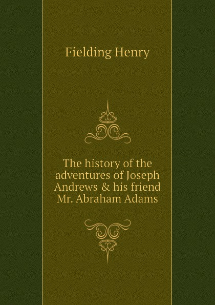Фото - Fielding Henry The history of the adventures of Joseph Andrews . his friend Mr. Abraham Adams fielding henry the adventues of joseph andrews and his friend mr abraham adams vol ii