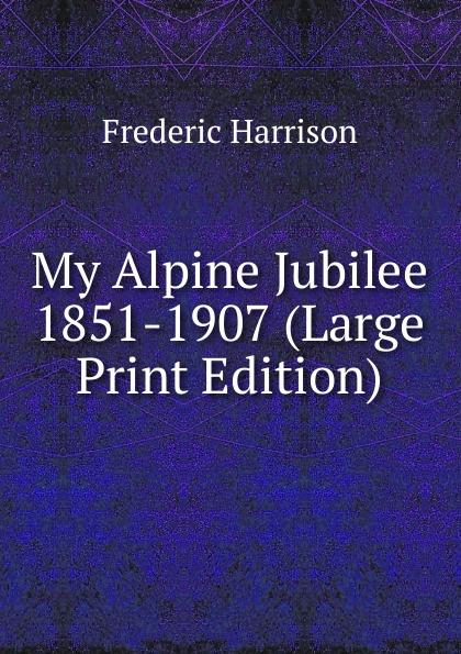 My Alpine Jubilee 1851-1907 (Large Print Edition)