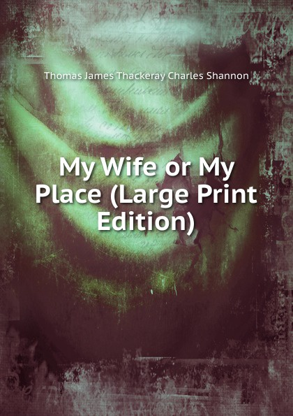 Thomas James Thackeray Charles Shannon My Wife or My Place (Large Print Edition) my place