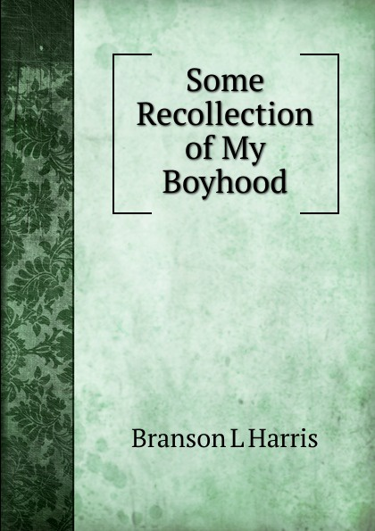 Branson L Harris Some Recollection of My Boyhood branson r finding my virginity
