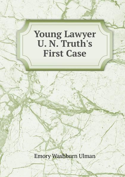 Emory Washburn Ulman Young Lawyer U. N. Truth.s First Case mihkel ulman ohtlik lend ahvatlus