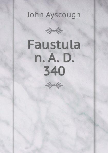 John Ayscough Faustula n. A. D. 340 ayscough john mariquita a novel