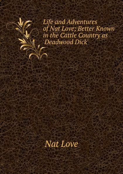 Фото - Nat Love Life and Adventures of Nat Love; Better Known in the Cattle Country as .Deadwood Dick. nat love life and adventures of nat love better known in the cattle country as deadwood dick