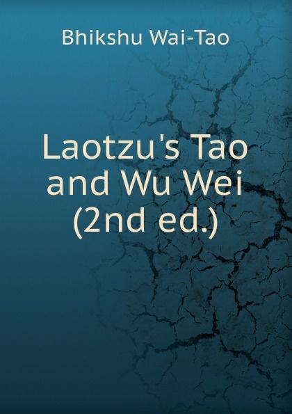Bhikshu Wai-Tao Laotzu.s Tao and Wu Wei (2nd ed.) брелок qiang tao trade