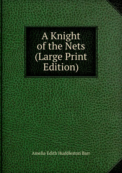 Amelia Edith Huddleston Barr A Knight of the Nets (Large Print Edition) barr amelia e a knight of the nets