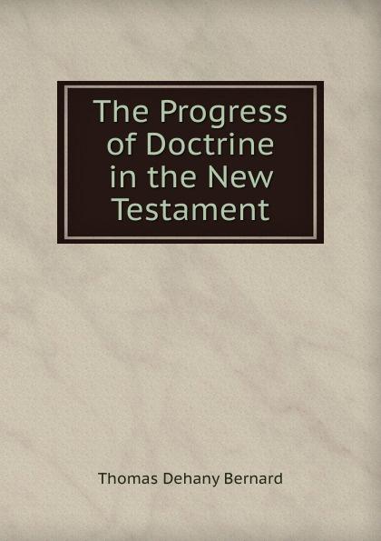 Thomas Dehany Bernard The Progress of Doctrine in the New Testament thomas bernard vanad meistrid